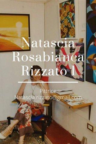 Natascia Rosabianca Rizzato 1 Pittrice Natascia.rizzato@gmail.com