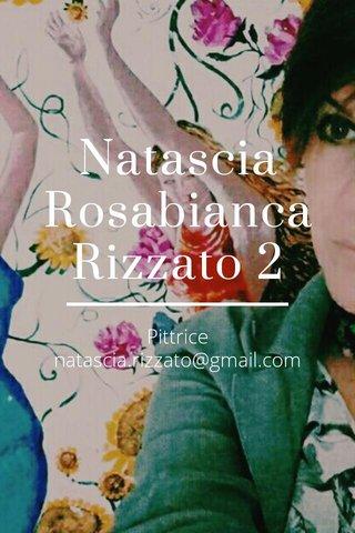 Natascia Rosabianca Rizzato 2 Pittrice natascia.rizzato@gmail.com