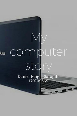 My computer story Daniel Edigia Saragih 170709569