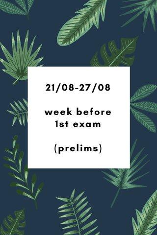 21/08-27/08 week before 1st exam (prelims)