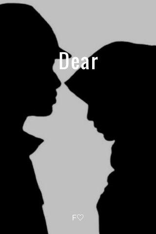 Dear F♡