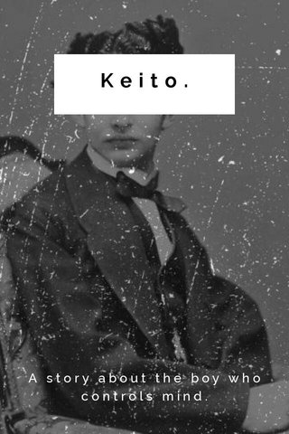 Keito. A story about the boy who controls mind.