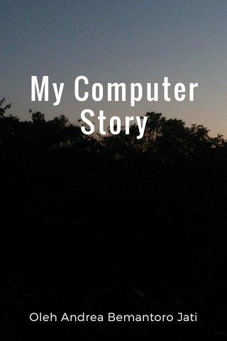 My Computer Story Oleh Andrea Bemantoro Jati