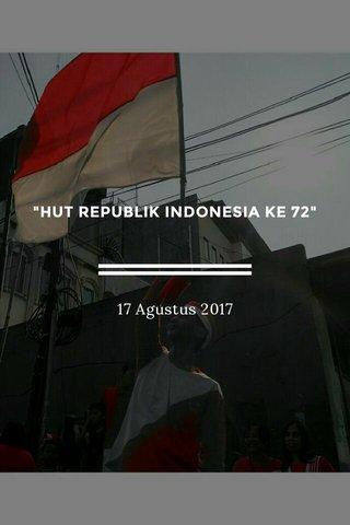 """HUT REPUBLIK INDONESIA KE 72"" 17 Agustus 2017"