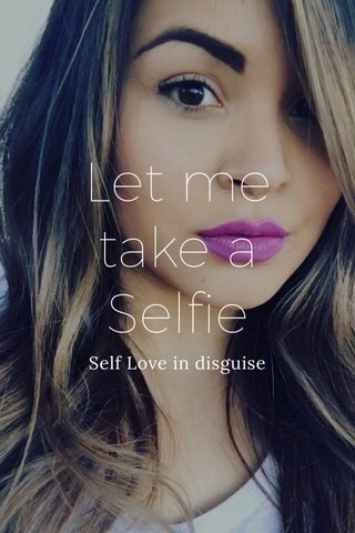 Let me take a Selfie Self Love in disguise
