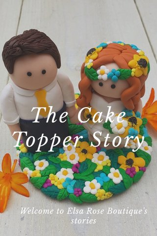 The Cake Topper Story Welcome to Elsa Rose Boutique's stories