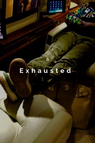 Exhausted
