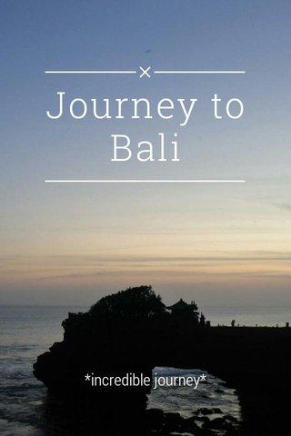 Journey to Bali *incredible journey*
