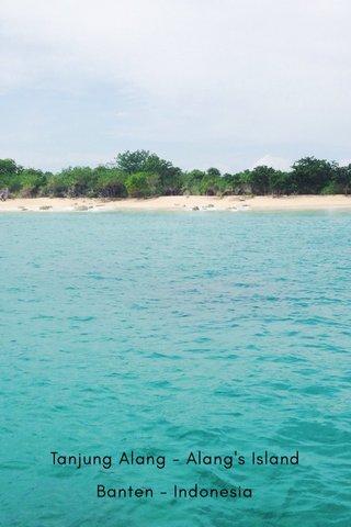 Tanjung Alang - Alang's Island Banten - Indonesia