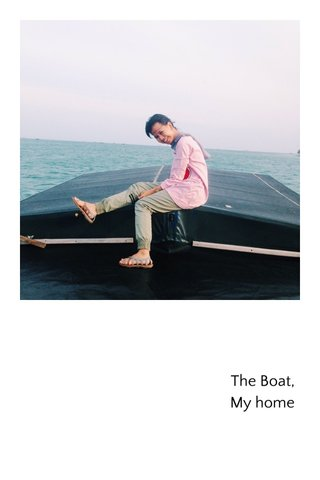 The Boat, My home
