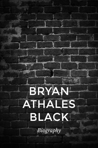 BRYAN ATHALES BLACK Biography