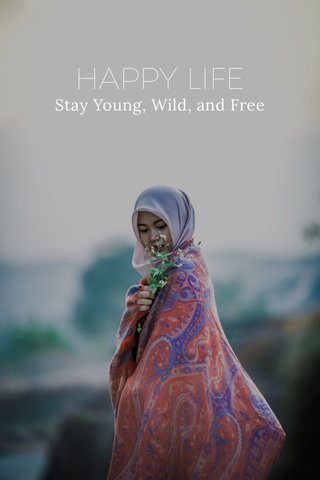 HAPPY LIFE Stay Young, Wild, and Free