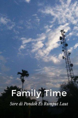 Family Time Sore di Pondok Es Rumput Laut