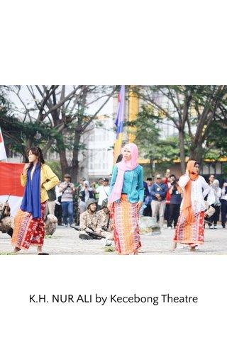 K.H. NUR ALI by Kecebong Theatre