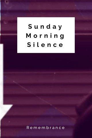 Sunday Morning Silence Remembrance