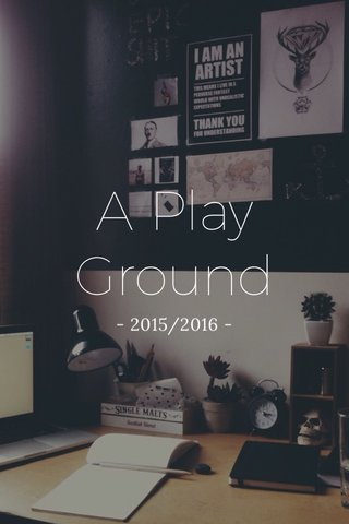 A Play Ground - 2015/2016 -