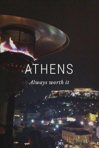 ATHENS Always worth it