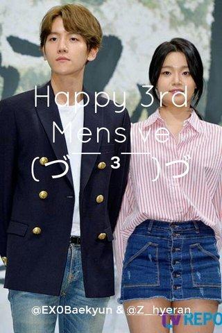 Happy 3rd Mensive (づ ̄ ³ ̄)づ @EX0Baekyun & @Z_hyeran