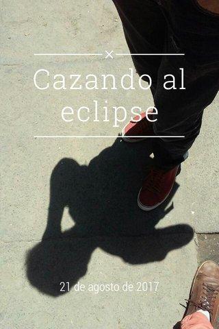 Cazando al eclipse 21 de agosto de 2017