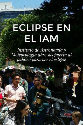 ECLIPSE EN EL IAM Instituto de Astronomía y Meteorología abre sus puerta al público para ver el eclipse