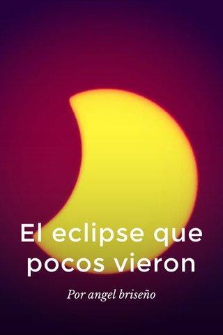 El eclipse que pocos vieron Por angel briseño