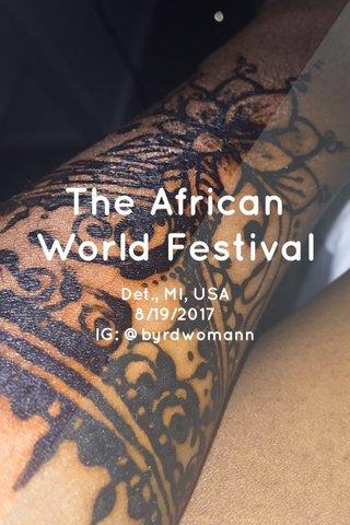 The African World Festival Det., MI, USA 8/19/2017 IG: @byrdwomann