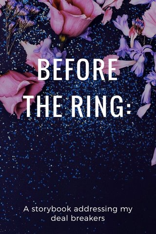 BEFORE THE RING: A storybook addressing my deal breakers