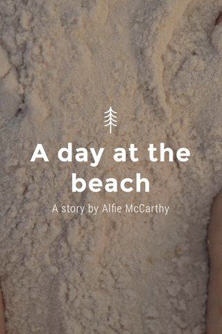 A day at the beach A story by Alfie McCarthy