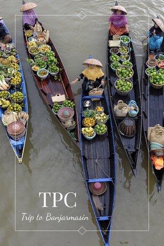 TPC Trip to Banjarmasin