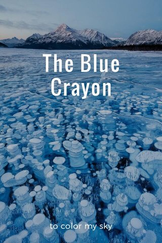 The Blue Crayon to color my sky