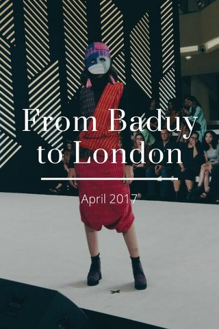From Baduy to London April 2017