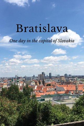 Bratislava One day in the capital of Slovakia