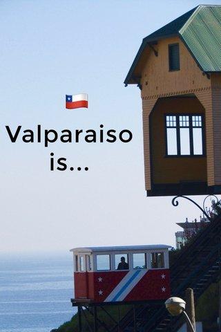 Valparaiso is... 🇨🇱