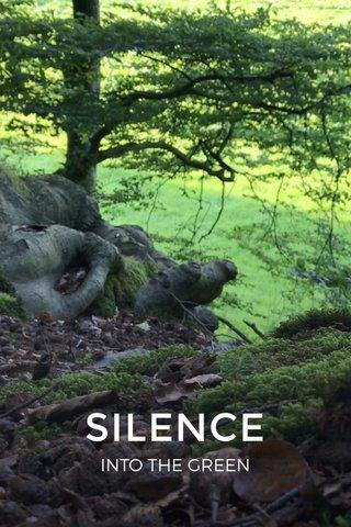 SILENCE INTO THE GREEN