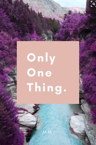 Only One Thing.. MM