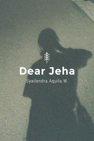 Dear Jeha Syailendra Aquila W.