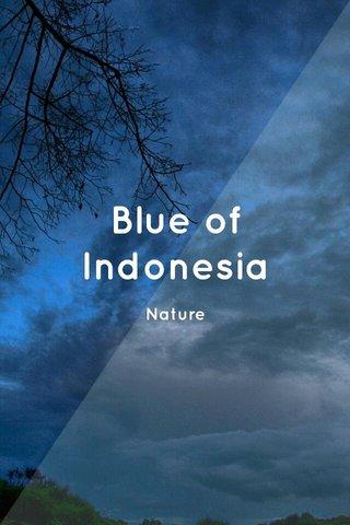 Blue of Indonesia Nature