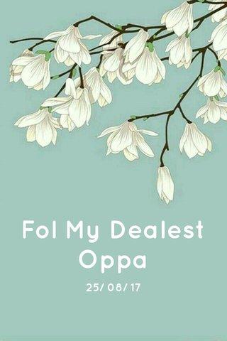 Fol My Dealest Oppa 25/ 08/ 17