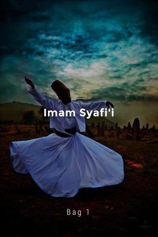 Imam Syafi'i Bag 1