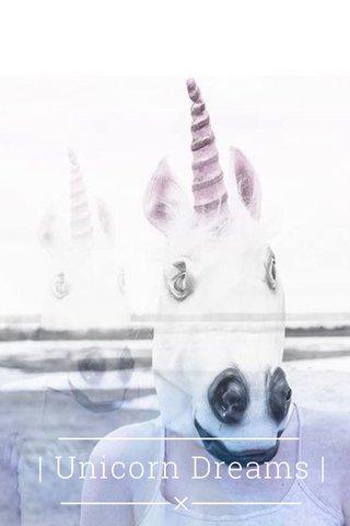 | Unicorn Dreams |