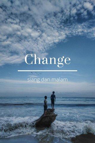 Change siang dan malam