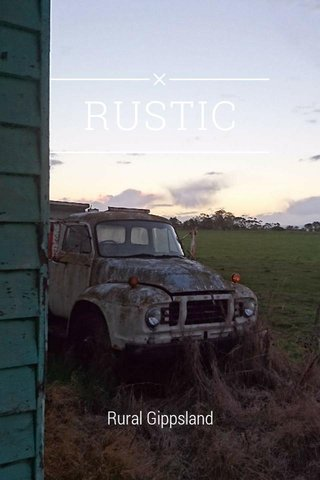 RUSTIC Rural Gippsland