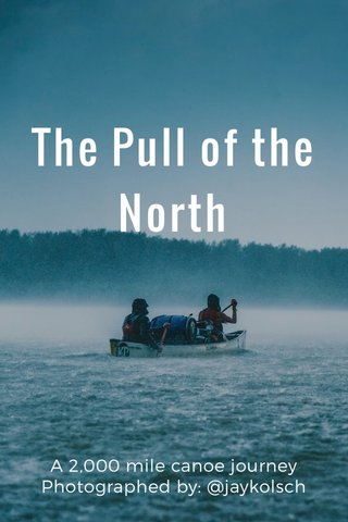 The Pull of the North A 2,000 mile canoe journey Photographed by: @jaykolsch