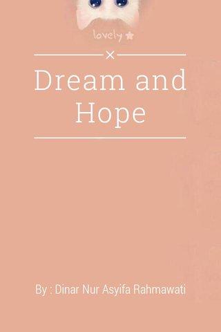 Dream and Hope By : Dinar Nur Asyifa Rahmawati