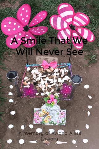 A Smile That We Will Never See In memory of Aviana Allise Lowery