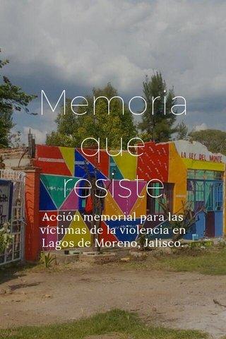 Memoria que resiste Acción memorial para las víctimas de la violencia en Lagos de Moreno, Jalisco.