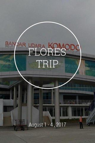 FLORES TRIP August 1 - 4 , 2017