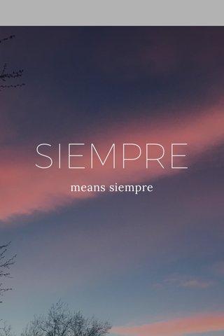 SIEMPRE means siempre