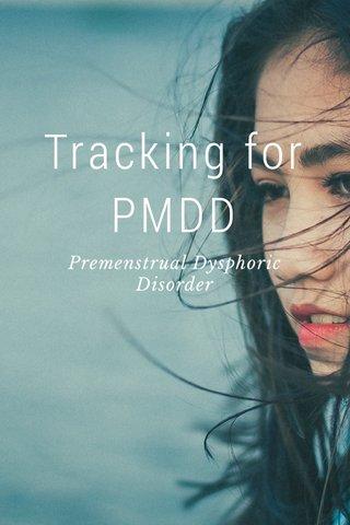 Tracking for PMDD Premenstrual Dysphoric Disorder