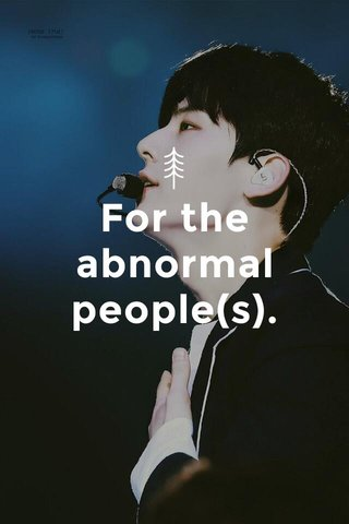 For the abnormal people(s).